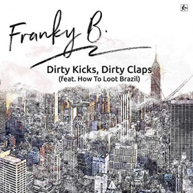 FRANKY B. FEAT. HOW TO LOOT BRAZIL - DIRTY KICKS, DIRTY CLAPS